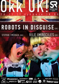 Okk UK: ROBOTS IN DISGUISE (UK) & Vile Imbeciles (UK)